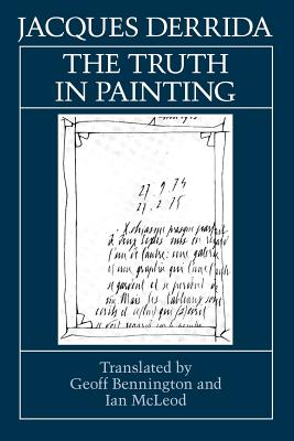 The Truth in Painting - Derrida, Jacques, Professor, and McLeod, Ian (Translated by), and Bennington, Geoffrey (Translated by)