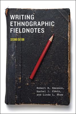 Writing Ethnographic Fieldnotes - Emerson, Robert M., and Fretz, Rachel I., and Shaw, Linda L.