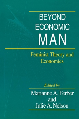Beyond Economic Man: Feminist Theory and Economics - Ferber, Marianne A (Editor), and Nelson, Julie A (Editor)