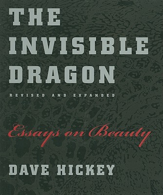 The Invisible Dragon: Essays on Beauty - Hickey, Dave