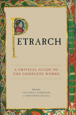 Petrarch: A Critical Guide to the Complete Works - Kirkham, Victoria (Editor), and Maggi, Armando (Editor)