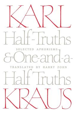Half-Truths and One-And-A-Half Truths: Selected Aphorisms - Kraus, Karl, and Zohn, Harry (Editor)