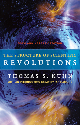 The Structure of Scientific Revolutions - Kuhn, Thomas S, and Hacking, Ian, Professor (Introduction by)