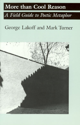 More Than Cool Reason: A Field Guide to Poetic Metaphor - Lakoff, George, and Turner, Mark