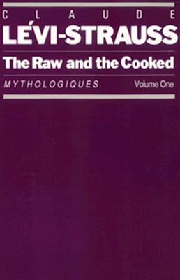 The Raw and the Cooked: Mythologiques, Volume 1 - Levi-Strauss, Claude, and Weightman, John (Translated by), and Weightman, Doreen (Translated by)