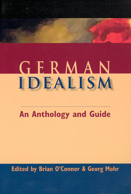 German Idealism: An Anthology and Guide - O'Connor, Brian (Editor), and Mohr, Georg (Editor)