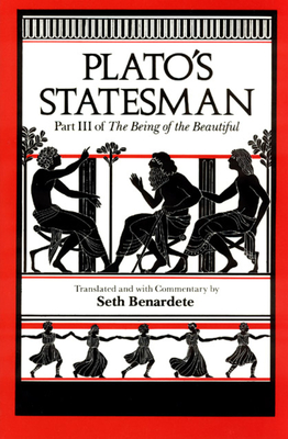 Plato's Statesman: Part III of the Being of the Beautiful - Benardete, Seth (Translated by), and Plato