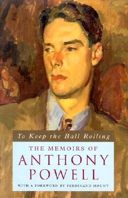 To Keep the Ball Rolling: The Memoirs of Anthony Powell - Powell, Anthony