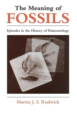 The Meaning of Fossils: Episodes in the History of Palaeontology - Rudwick, Martin J S
