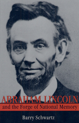 Abraham Lincoln and the Forge of National Memory - Schwartz, Harvey, and Schwartz, Barry