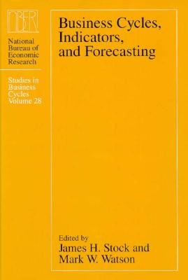 Business Cycles, Indicators, and Forecasting - Stock, James H (Editor), and Watson, Mark W (Editor)