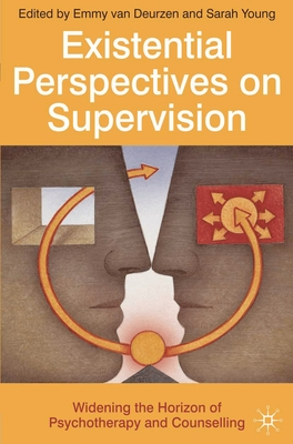 Existential Perspectives on Supervision: Widening the Horizon of Psychotherapy and Counselling - Van Deurzen, Emmy, Professor, and Young, Sarah