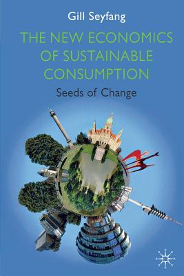 The New Economics of Sustainable Consumption: Seeds of Change - Seyfang, Gill