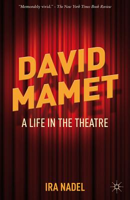 David Mamet: A Life in the Theatre - Nadel, Ira Bruce