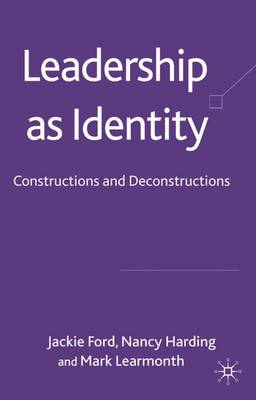 Leadership as Identity: Constructions and Deconstructions - Ford, Jackie, and Harding, Nancy, Dr., and Learmonth, Mark