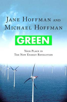 Green: Your Place in the New Energy Revolution - Hoffman, Jane, and Hoffman, Michael