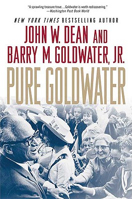 Pure Goldwater - Dean, John W, and Goldwater, Barry M, Jr.