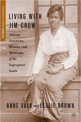 Living with Jim Crow: African American Women and Memories of the Segregated South - Valk, Anne, Professor, and Brown, Leslie