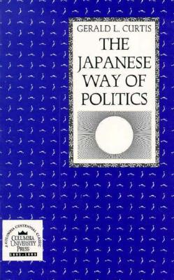 The Japanese Way of Politics - Curtis, Gerald L, Professor