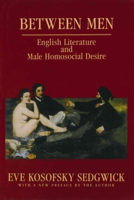 Between Men: English Literature and Male Homosocial Desire - Sedgwick, Eve Kosofsky