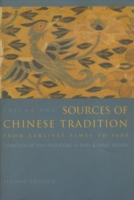 Sources of Chinese Tradition: Volume 1: From Earliest Times to 1600 - Bloom, Irene, Professor (Editor), and Cohen, Irene, Professor (Editor), and De Bary, William Theodore (Editor)