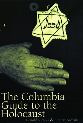 The Columbia Guide to the Holocaust - Niewyk, Donald L, Professor, and Nicosia, Francis R, Professor