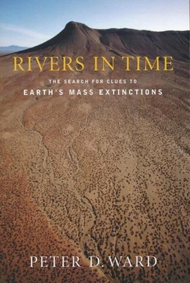 Rivers in Time: The Search for Clues to Earth's Mass Extinctions - Ward, Peter D