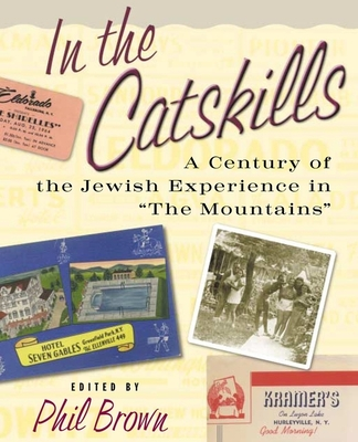 """In the Catskills: A Century of Jewish Experience in """"The Mountains"""" - Brown, Phil (Editor)"""