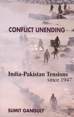 Conflict Unending: India-Pakistan Tensions Since 1947 - Ganguly, Sumit