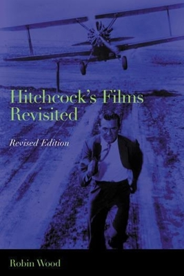 Hitchcock's Films Revisited - Wood, Robin