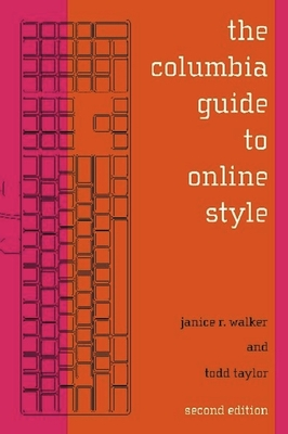 The Columbia Guide to Online Style - Walker, Janice R, Professor, and Taylor, Todd, Professor