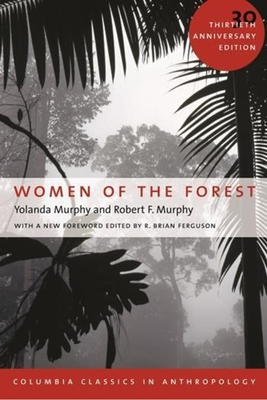 Women of the Forest - Murphy, Yolanda, Professor, and Murphy, Robert F, and Ferguson, R Brian (Editor)