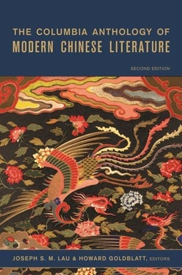 The Columbia Anthology of Modern Chinese Literature - Lau, Joseph S M, Professor (Editor), and Goldblatt, Howard, Professor (Editor)