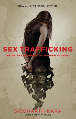 Sex Trafficking: Inside the Business of Modern Slavery - Kara, Siddharth, Mr.