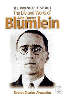 The Inventor of Stereo: The Life and Works of Alan Dower Blumlein - Alexander, Robert