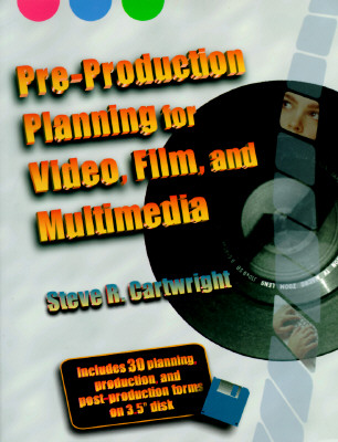 Pre-Production Planning for Video, Film, and Multimedia - Cartwright, Steve R