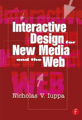Interactive Design for New Media and the Web - Iuppa, Nicholas V, and Iuppa, Nick
