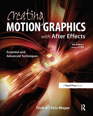 Creating Motion Graphics with After Effects - Meyer, Trish, and Meyer, Chris
