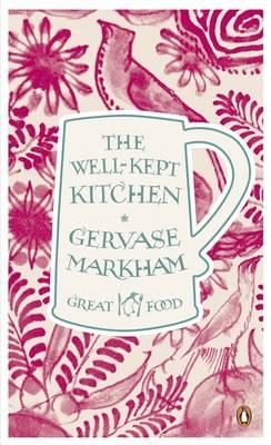 The Well-kept Kitchen - Markham, Gervase