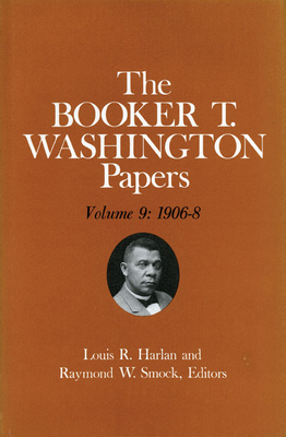 Booker T. Washington Papers Volume 9: 1906-8. Assistant Editor, Nan E. Woodruff - Washington, Booker T, and Harlan, Louis R, and Woodruff, Nan E (Editor)