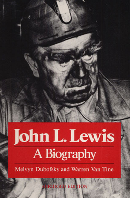 John L. Lewis: A Biography - Dubofsky, Melvyn, and Van Tine, Warren R (Photographer), and Tine, Warren Van