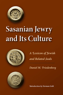Sasanian Jewry and Its Culture: A Lexicon of Jewish and Related Seals - Friedenberg, Daniel M, and Golb, Norman, Dr. (Introduction by)