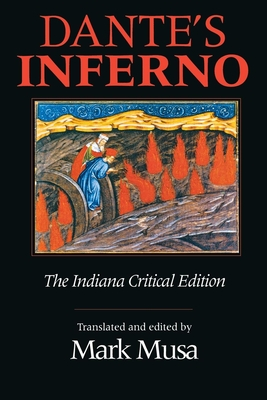 Dante's Inferno, the Indiana Critical Edition - Musa, Mark (Translated by), and Alighieri, Dante, and Dante Alighieri