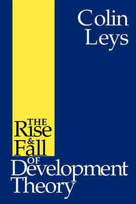 The Rise and Fall of Development Theory - Leys, Colin