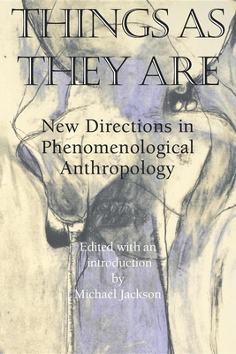 Things as They Are: New Directions in Phenomenological Anthropology - Jackson, Michael (Editor)