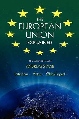 The European Union Explained: Institutions, Actors, Global Impact - Staab, Andreas