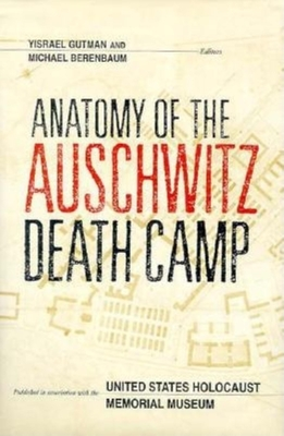Anatomy of the Auschwitz Death Camp - Gutman, Yisrael, and Piper, Franciszek (Editor), and Hillberg, Raul (Editor)