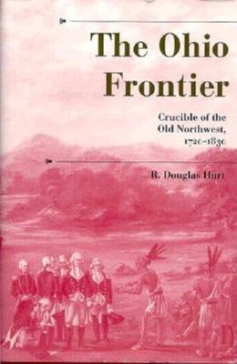 Ohio Frontier: Crucible of the Old Northwest, 1720-1830 - Hurt, R Douglas, Professor