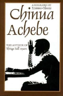 Chinua Achebe: A Biography - Ohaeto, Ezenwa, and Ezenwa-Ohaeto