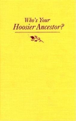 Who's Your Hoosier Ancestor?: Genealogy for Beginners - Robinson, Mona